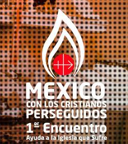 Ayuda a la Iglesia que Sufre organiza en México DF el Primer Encuentro por los Cristianos Perseguidos